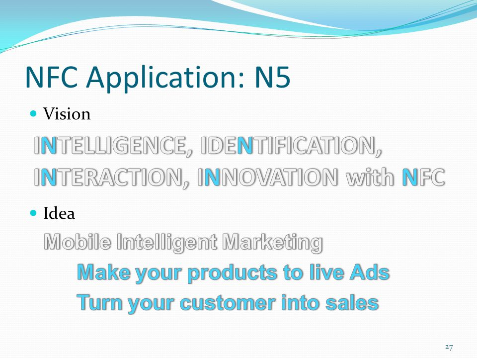 NFC Application: N5 Vision. Idea. Mobile Intelligent Marketing. Make your products to live Ads. Turn your customer into sales.