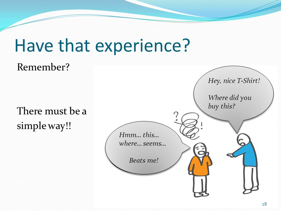 Have that experience Remember There must be a simple way!!