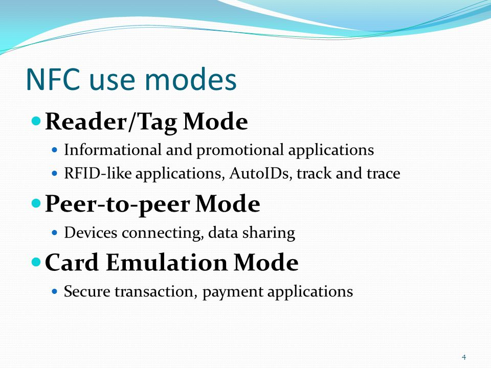 NFC use modes Reader/Tag Mode Peer-to-peer Mode Card Emulation Mode