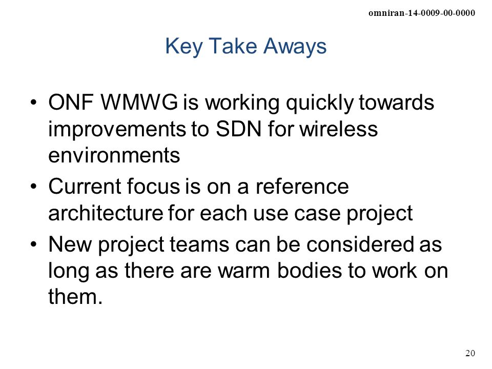 Key Take Aways ONF WMWG is working quickly towards improvements to SDN for wireless environments.