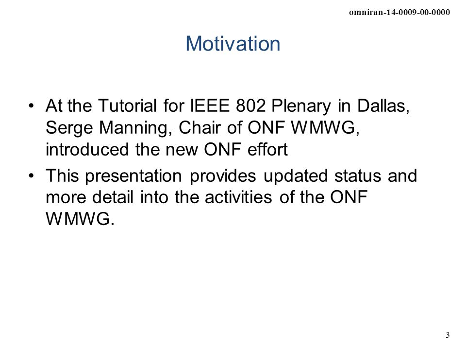Motivation At the Tutorial for IEEE 802 Plenary in Dallas, Serge Manning, Chair of ONF WMWG, introduced the new ONF effort.