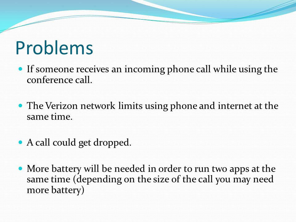 Problems If someone receives an incoming phone call while using the conference call.