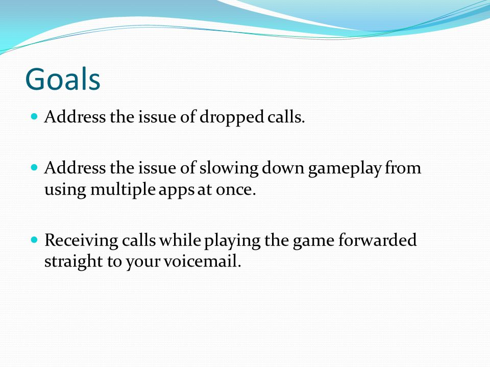 Goals Address the issue of dropped calls.