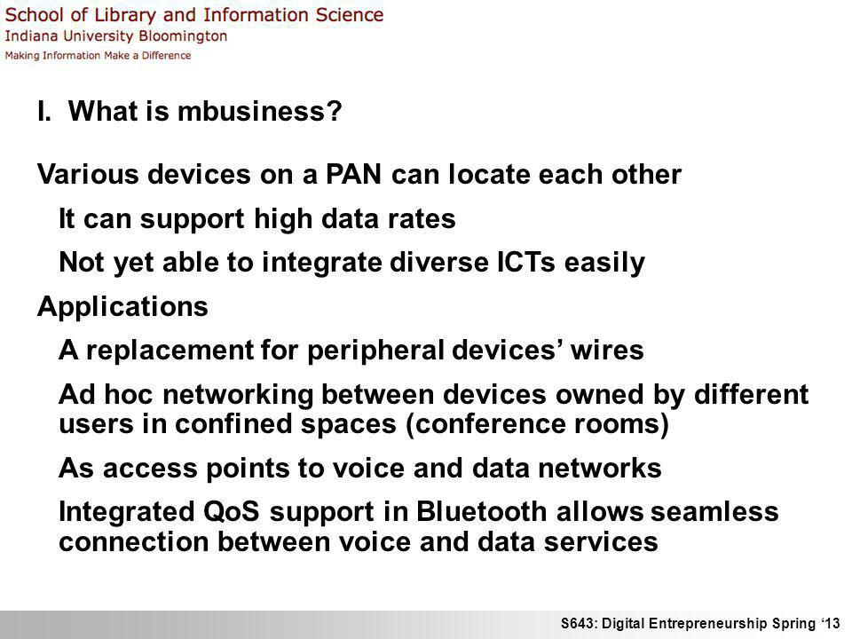 I. What is mbusiness Various devices on a PAN can locate each other. It can support high data rates.