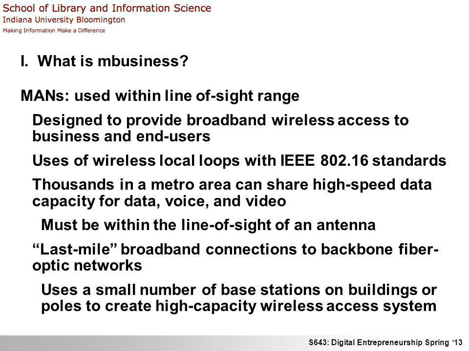 I. What is mbusiness MANs: used within line of-sight range. Designed to provide broadband wireless access to business and end-users.