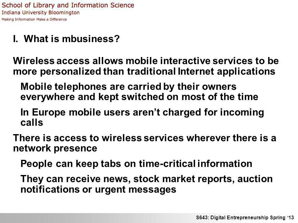 I. What is mbusiness Wireless access allows mobile interactive services to be more personalized than traditional Internet applications.