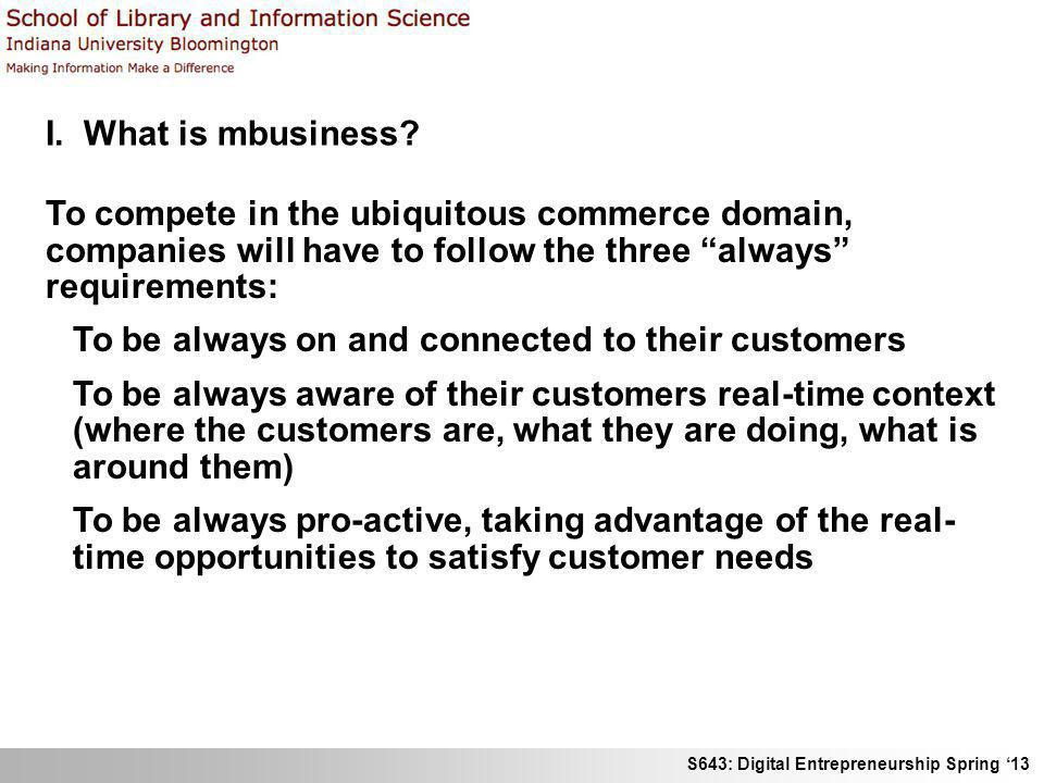 I. What is mbusiness To compete in the ubiquitous commerce domain, companies will have to follow the three always requirements: