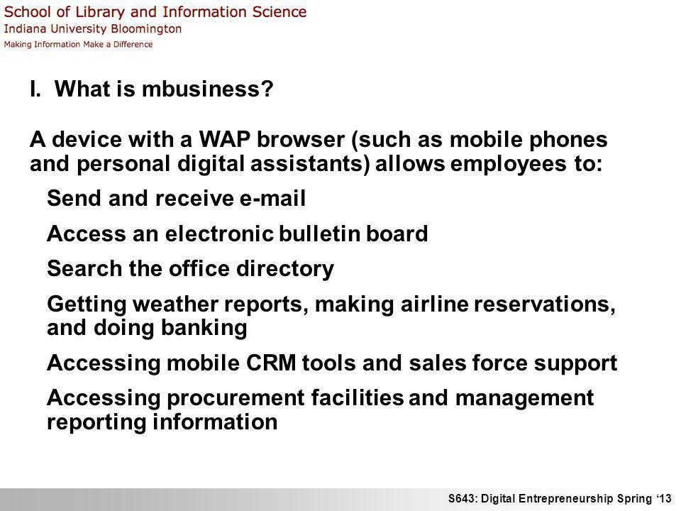 I. What is mbusiness A device with a WAP browser (such as mobile phones and personal digital assistants) allows employees to: