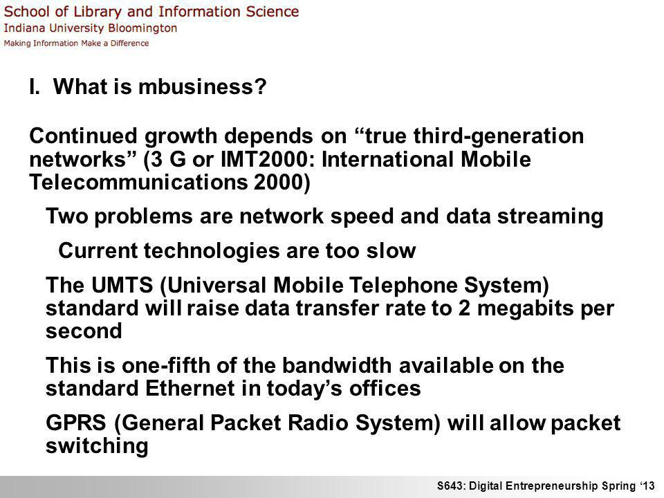 I. What is mbusiness Continued growth depends on true third-generation networks (3 G or IMT2000: International Mobile Telecommunications 2000)