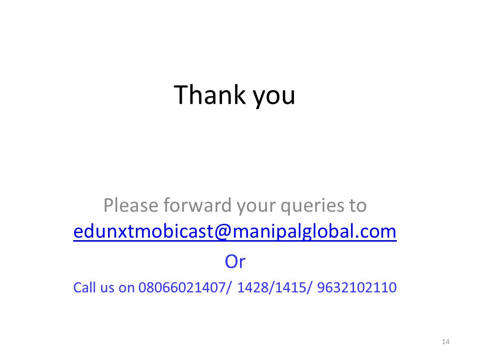 Please forward your queries to edunxtmobicast@manipalglobal.com
