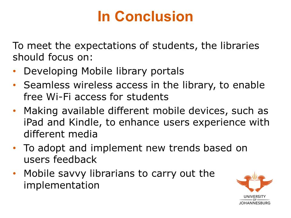 In Conclusion To meet the expectations of students, the libraries should focus on: Developing Mobile library portals.