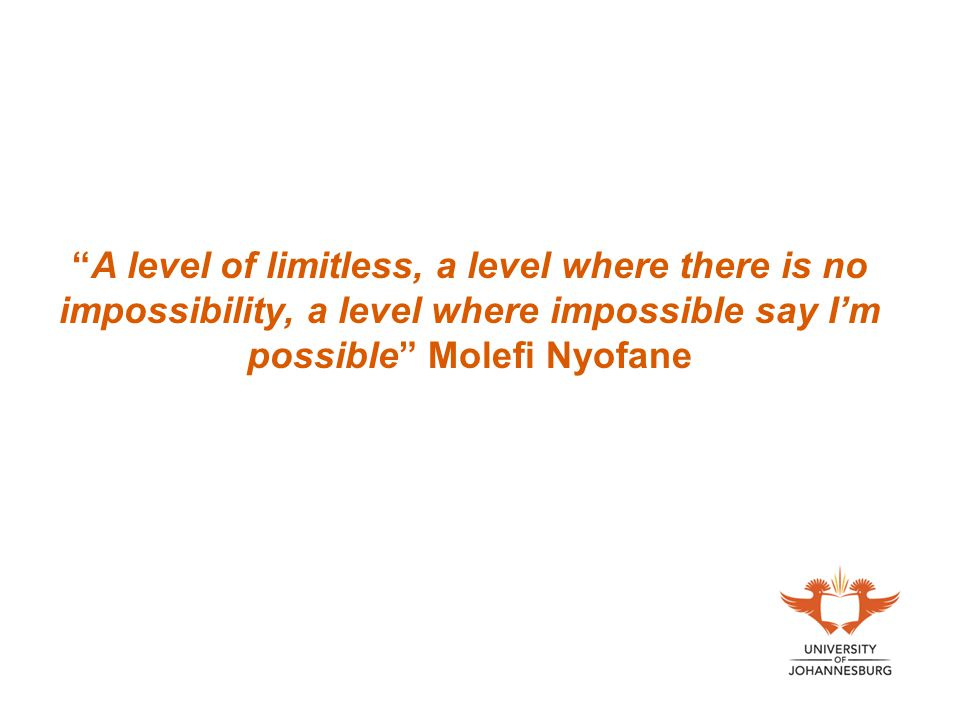 A level of limitless, a level where there is no impossibility, a level where impossible say I'm possible Molefi Nyofane