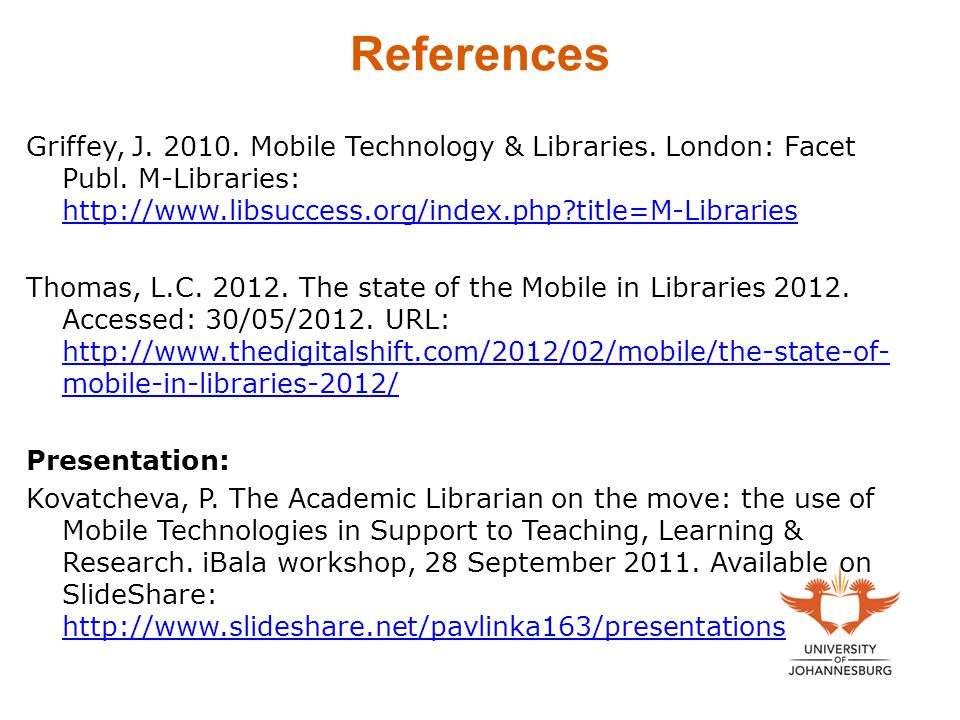 References Griffey, J. 2010. Mobile Technology & Libraries. London: Facet Publ. M-Libraries: http://www.libsuccess.org/index.php title=M-Libraries.