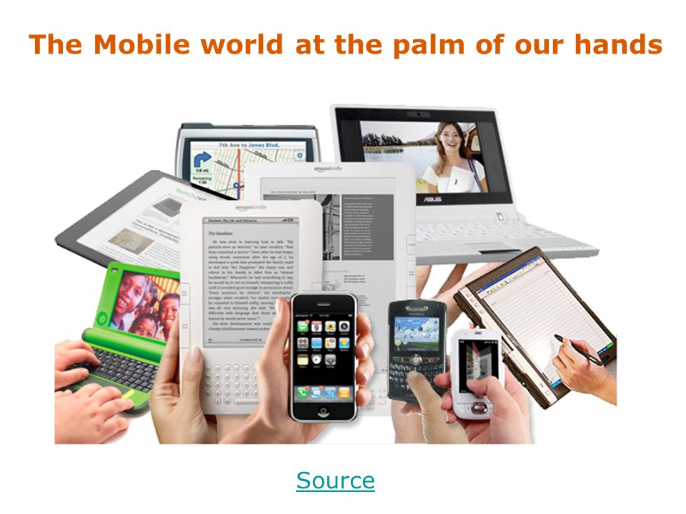 The Mobile world at the palm of our hands