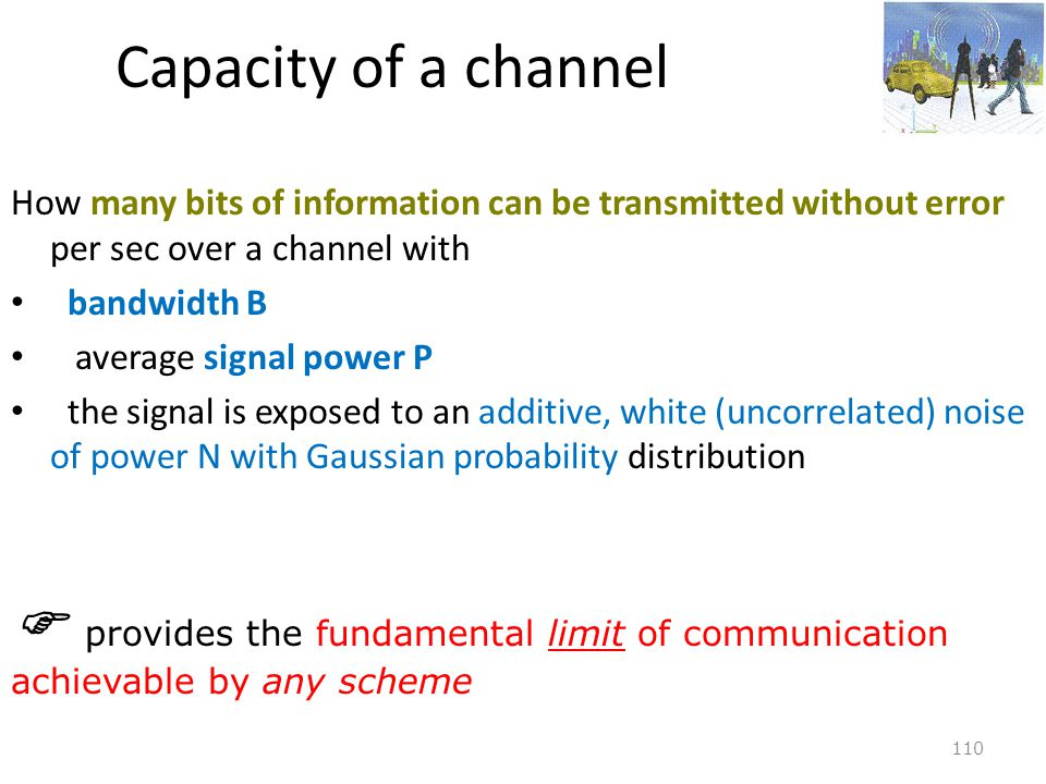 Capacity of a channel How many bits of information can be transmitted without error per sec over a channel with.