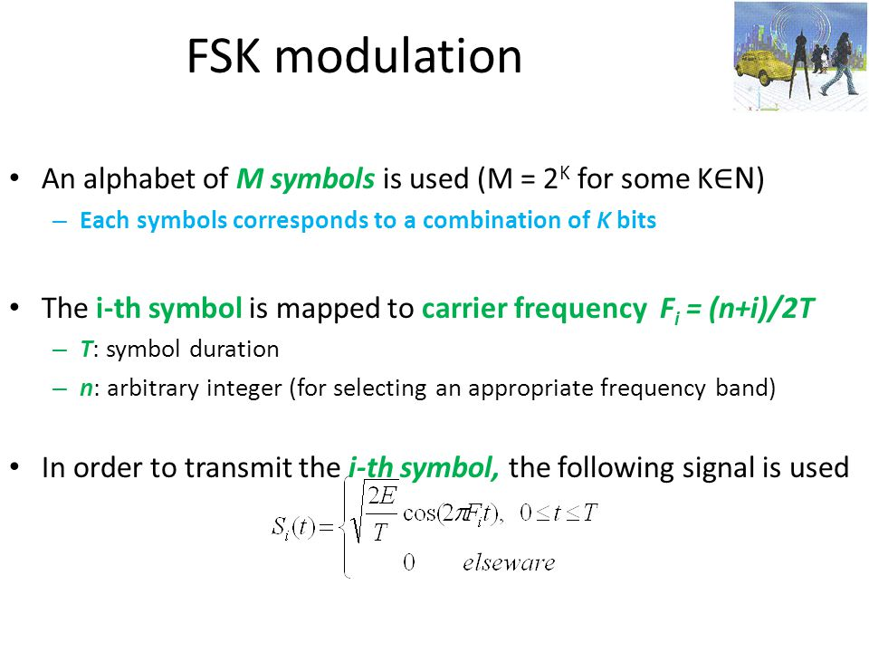 FSK modulation An alphabet of M symbols is used (M = 2K for some K∈N)