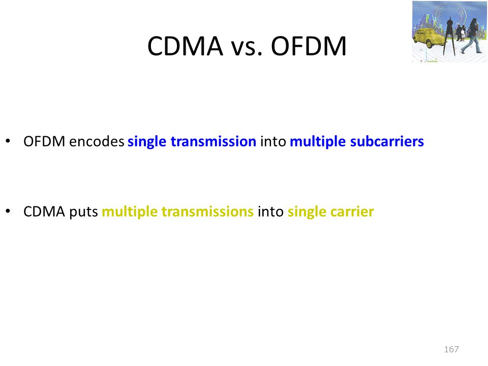 CDMA vs. OFDM OFDM encodes single transmission into multiple subcarriers.
