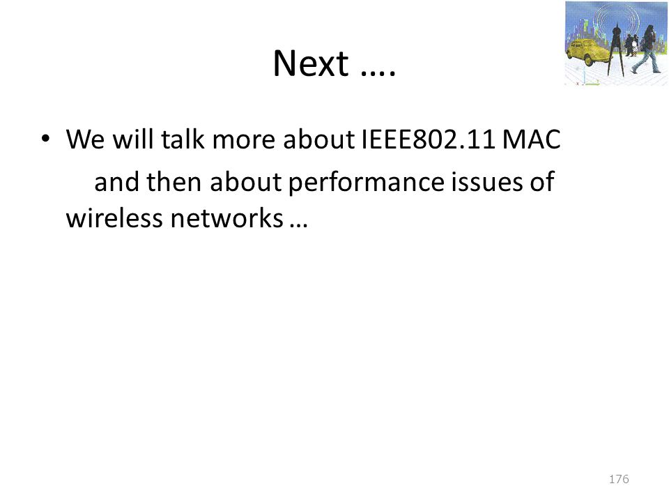 Next …. We will talk more about IEEE802.11 MAC