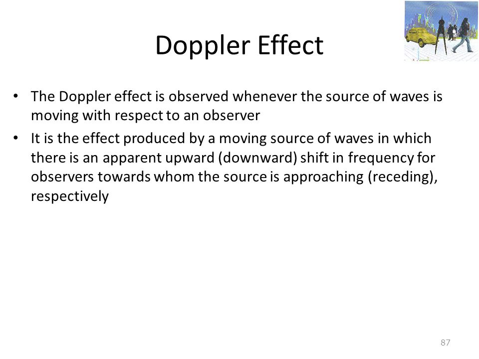 Doppler Effect The Doppler effect is observed whenever the source of waves is moving with respect to an observer.