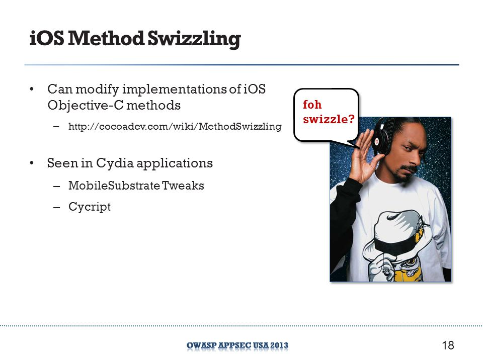 iOS Method Swizzling Can modify implementations of iOS Objective-C methods.