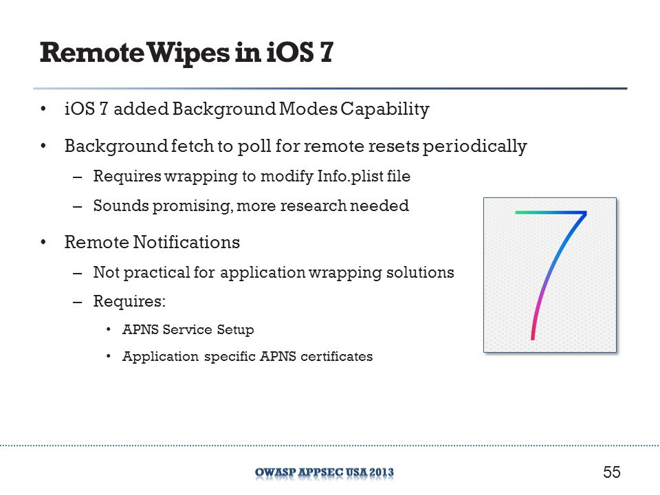 Remote Wipes in iOS 7 iOS 7 added Background Modes Capability