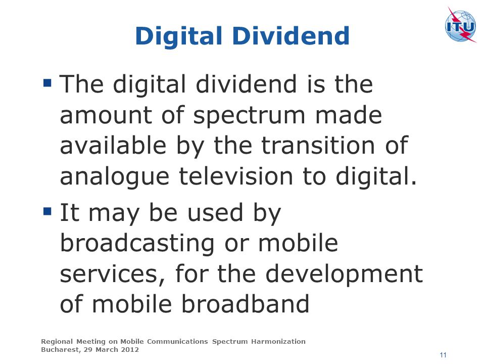 Digital Dividend The digital dividend is the amount of spectrum made available by the transition of analogue television to digital.