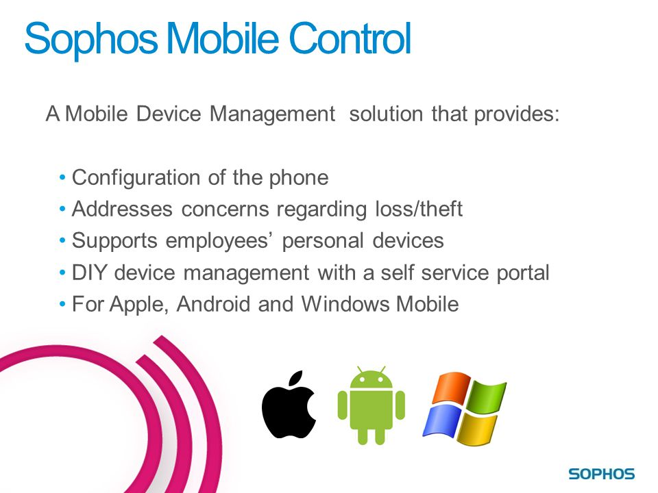 Sophos Mobile Control A Mobile Device Management solution that provides: Configuration of the phone.