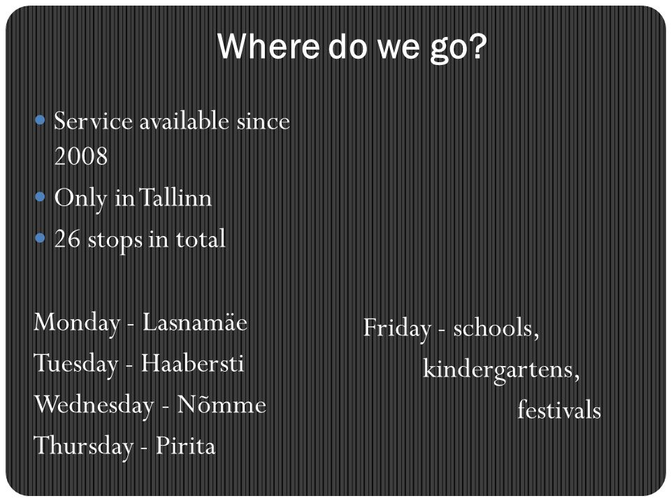 Where do we go Service available since 2008 Only in Tallinn