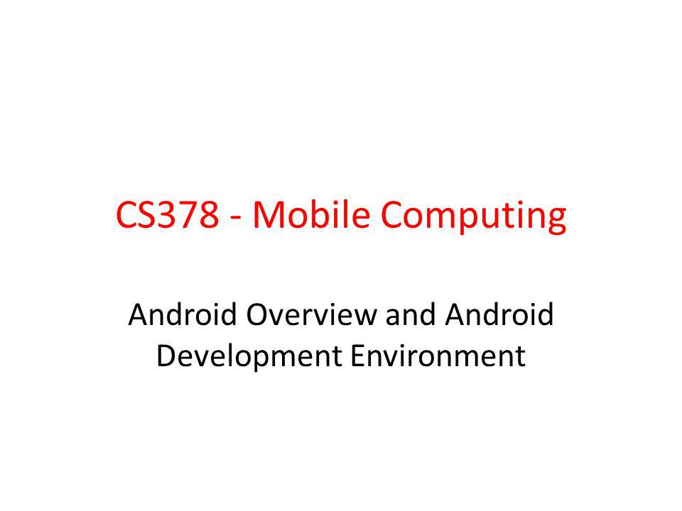 Android Overview and Android Development Environment