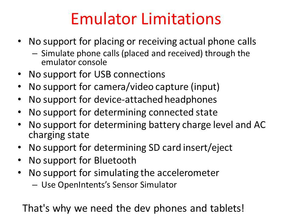 Emulator Limitations That s why we need the dev phones and tablets!