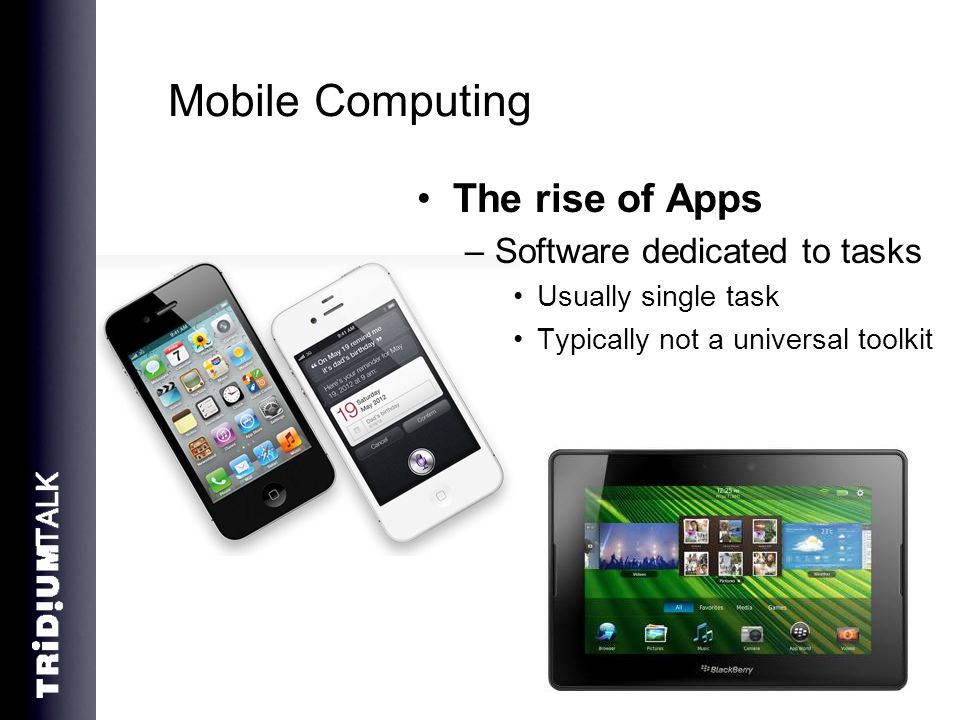 Mobile Computing The rise of Apps Software dedicated to tasks