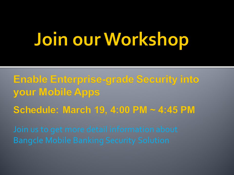 Join our Workshop Enable Enterprise-grade Security into your Mobile Apps. Schedule: March 19, 4:00 PM ~ 4:45 PM.