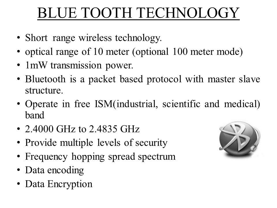 BLUE TOOTH TECHNOLOGY Short range wireless technology.