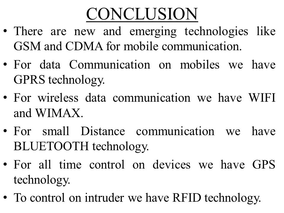 CONCLUSION There are new and emerging technologies like GSM and CDMA for mobile communication.