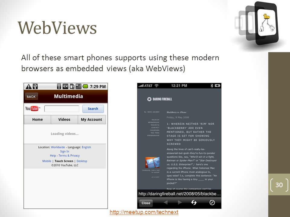 WebViews All of these smart phones supports using these modern browsers as embedded views (aka WebViews)