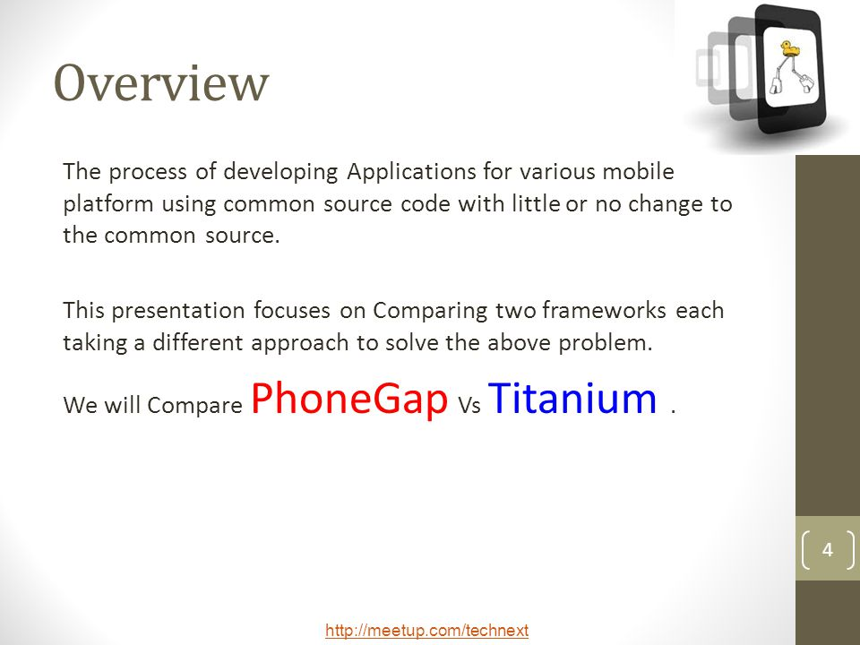 Overview The process of developing Applications for various mobile platform using common source code with little or no change to the common source.
