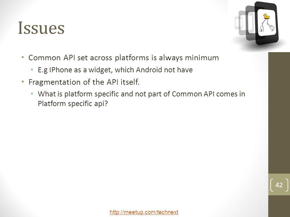 Issues Common API set across platforms is always minimum