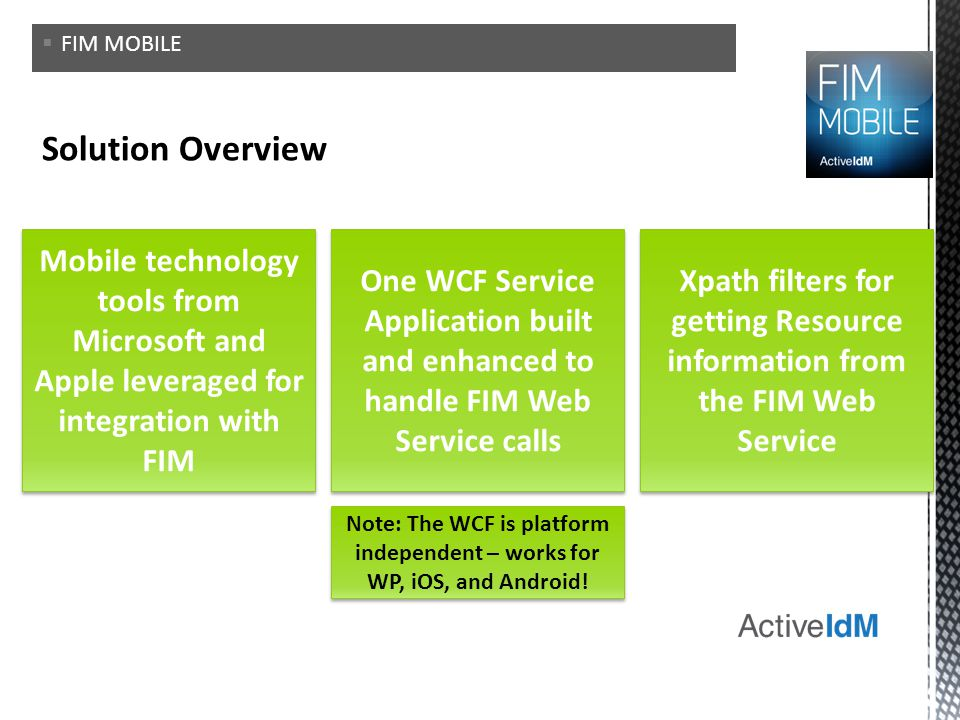 FIM MOBILE Solution Overview. Mobile technology tools from Microsoft and Apple leveraged for integration with FIM.