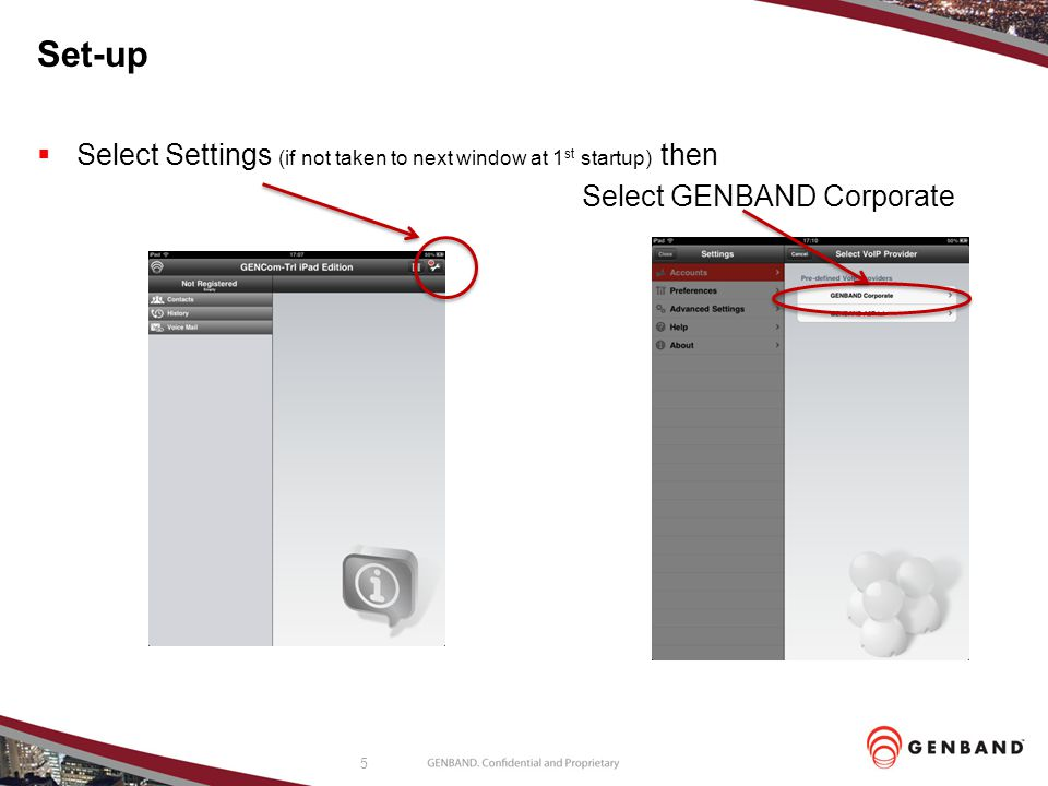 Set-up Select Settings (if not taken to next window at 1st startup) then Select GENBAND Corporate