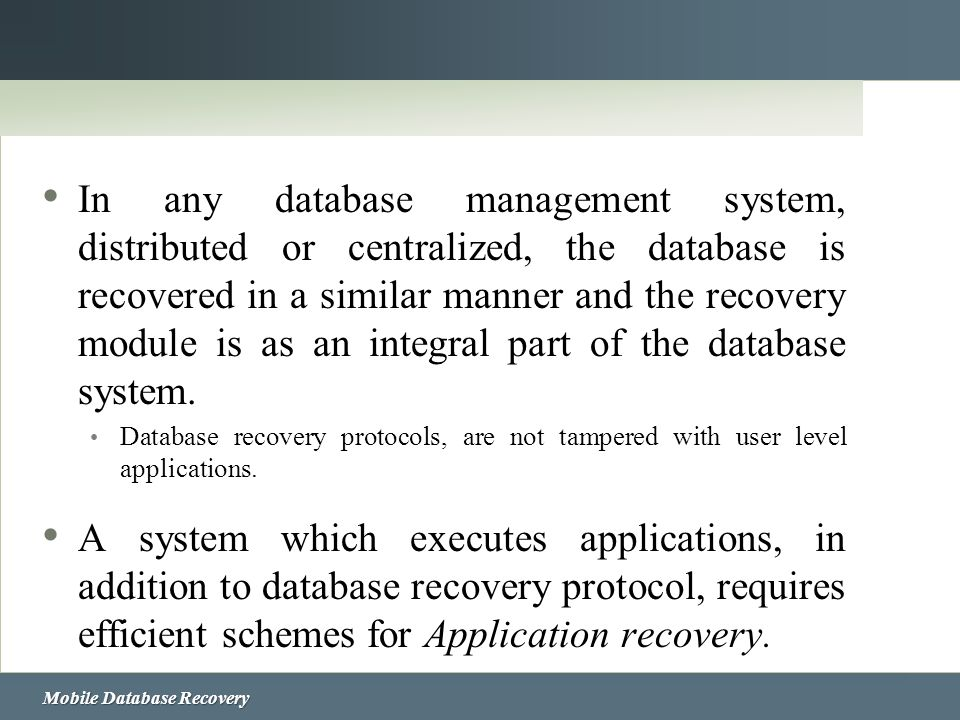 In any database management system, distributed or centralized, the database is recovered in a similar manner and the recovery module is as an integral part of the database system.