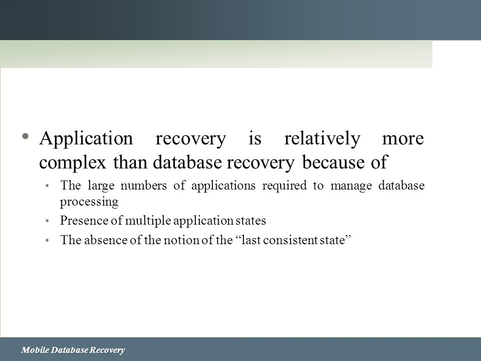 Application recovery is relatively more complex than database recovery because of