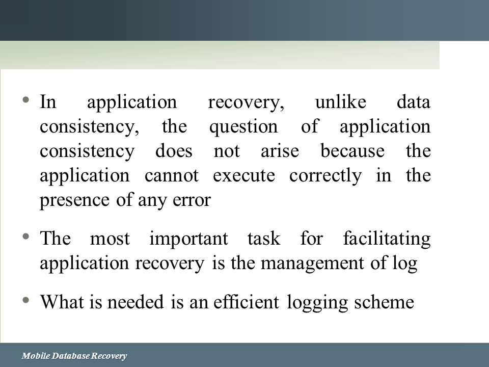In application recovery, unlike data consistency, the question of application consistency does not arise because the application cannot execute correctly in the presence of any error