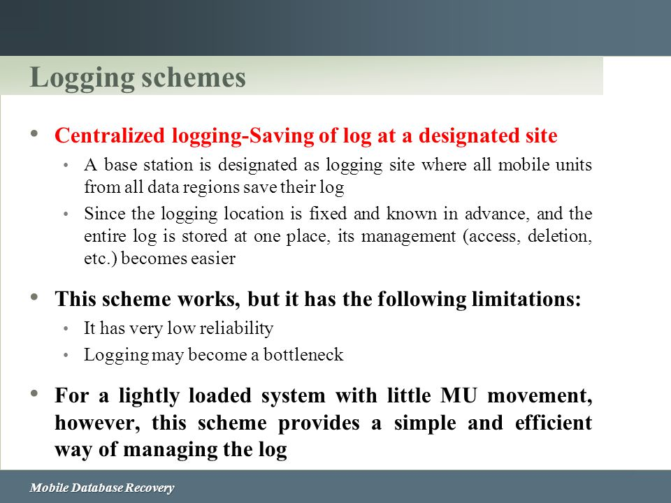 Logging schemes Centralized logging-Saving of log at a designated site