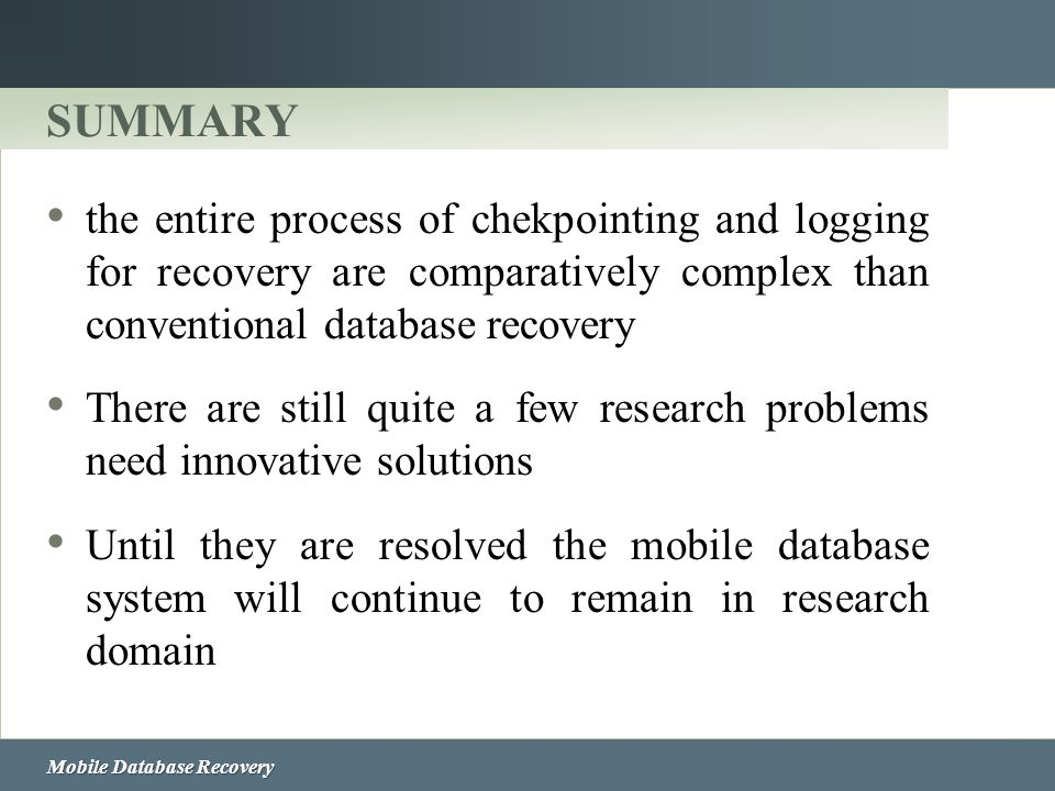 SUMMARY the entire process of chekpointing and logging for recovery are comparatively complex than conventional database recovery.
