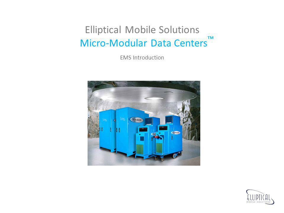 Elliptical Mobile Solutions Micro-Modular Data Centers™