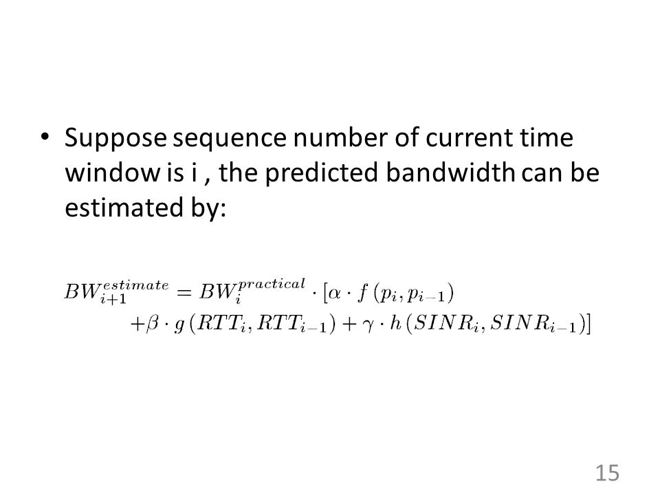 Suppose sequence number of current time window is i , the predicted bandwidth can be estimated by: