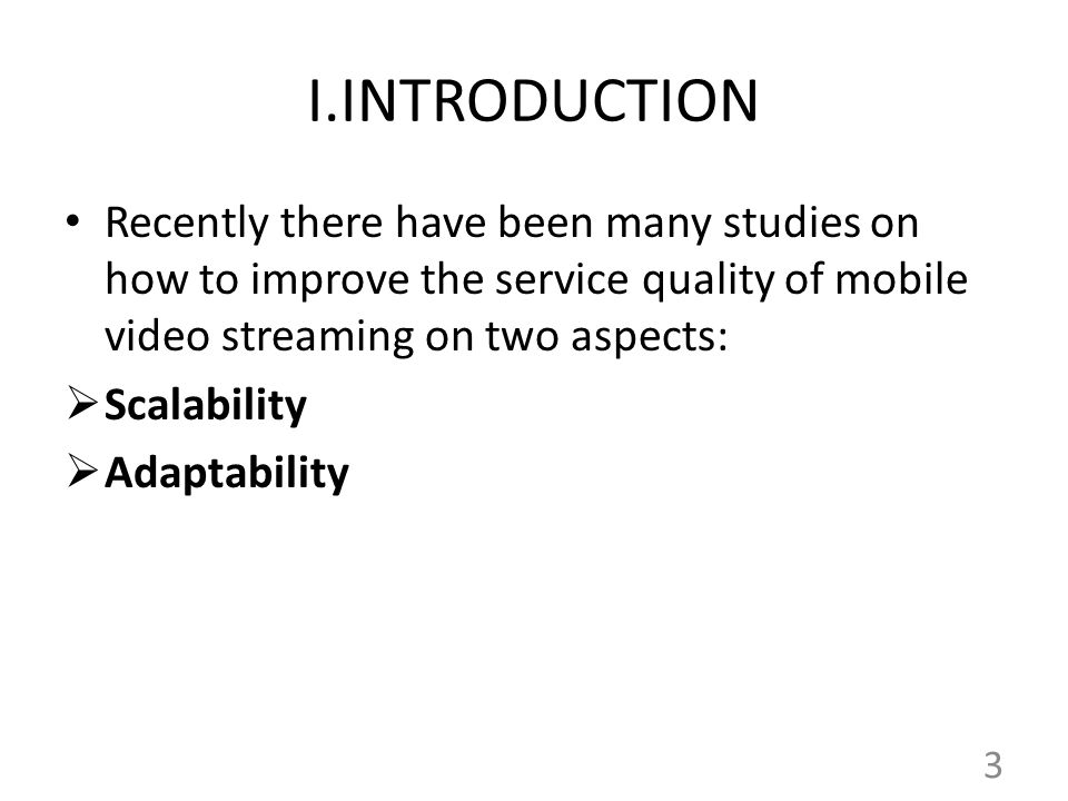 I.INTRODUCTION Recently there have been many studies on how to improve the service quality of mobile video streaming on two aspects:
