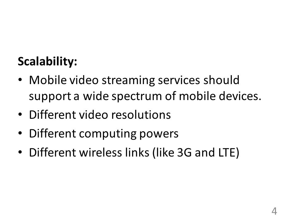 Scalability: Mobile video streaming services should support a wide spectrum of mobile devices. Different video resolutions.