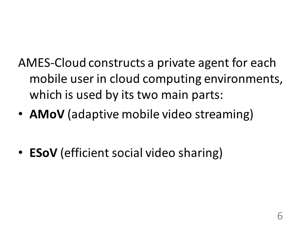 AMES-Cloud constructs a private agent for each mobile user in cloud computing environments, which is used by its two main parts: