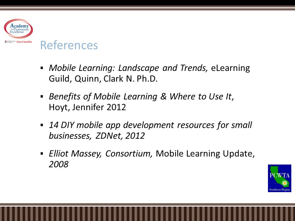 References Mobile Learning: Landscape and Trends, eLearning Guild, Quinn, Clark N. Ph.D.